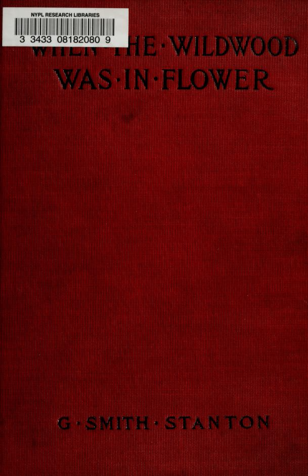 """G. Smith (Gerrit Smith), b. 1845 Stanton - """"When the wildwood was in flower."""" A narrative covering the fifteen years' experiences of a New Yorker on the western plains"""