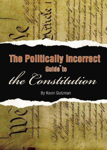 The Politically Incorrect Guide⢠to the Constitution (Politically Incorrect Guides)