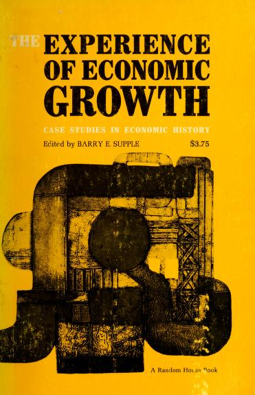 The experience of economic growth by Barry Emanuel Supple, Barry Supple