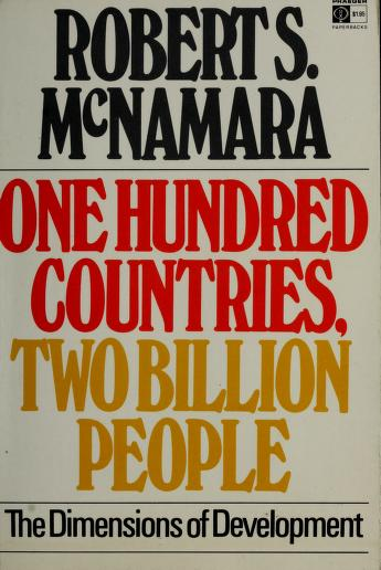 One hundred countries, two billion people; the dimensions of development by Robert Francis McNamara