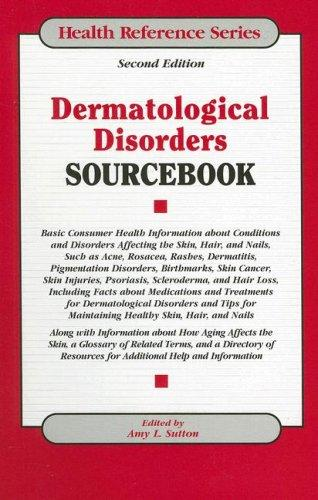 Dermatological disorders sourcebook by edited by Amy L. Sutton.