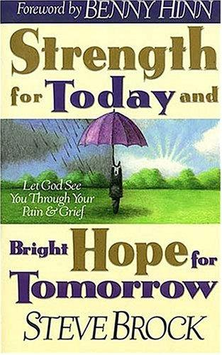 Strength for today & bright hope for tomorrow by Steve Brock