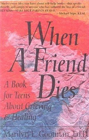When a Friend Dies by Marilyn Gootman