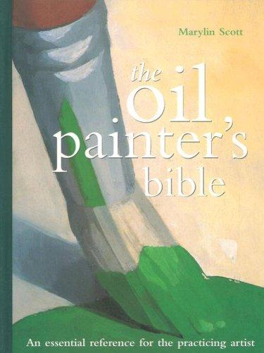 The Oil Painter's Bible by Marilyn Scott