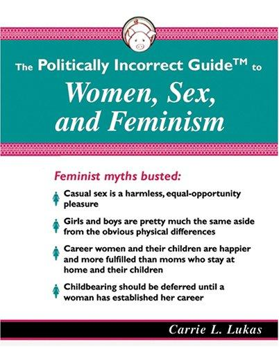 The Politically Incorrect Guide to Women, Sex, And Feminism
