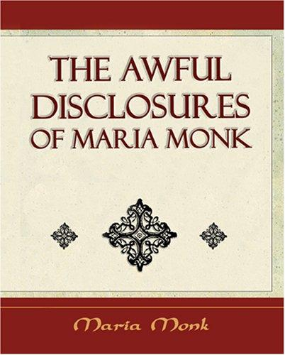 The Awful Disclosures Of Maria Monk - (1851) by Maria Monk
