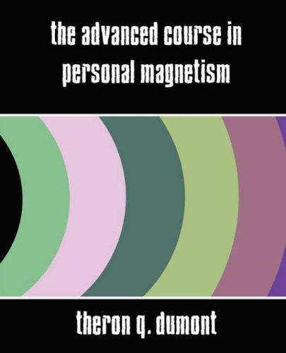 The Advanced Course in Personal Magnetism (New Edition)