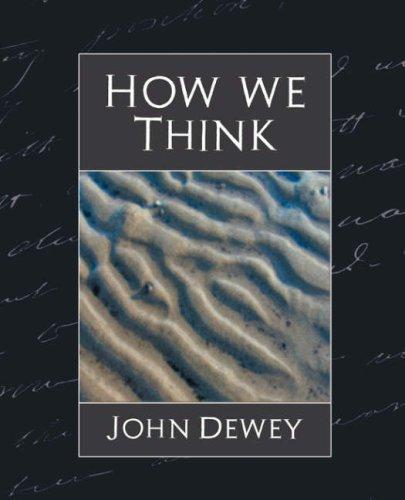 How We Think by John Dewey (Professor of Philosophy in C