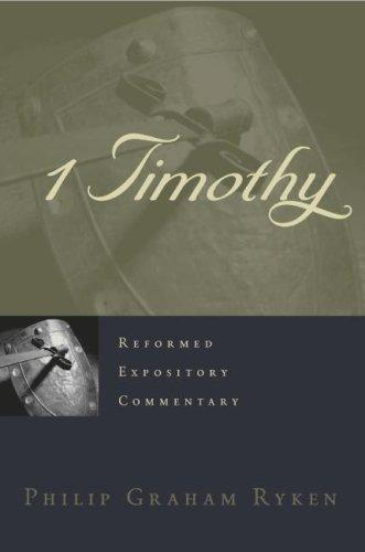 1 Timothy (Reformed Expository Commentary) by Ryken, Philip Graham