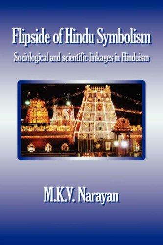 Flipside of Hindu Symbolism (Sociological and scientific linkages in Hinduism) by Narayan M.K.V.