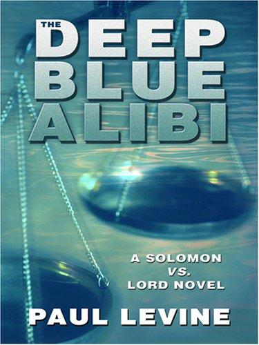 The Deep Blue Alibi (A Solomon Vs. Lord Novel) by Levine, Paul